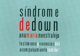 Síndrome de Down – El libro que cuenta testimonios y vivencias del acompañamiento familiar