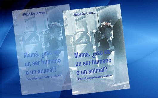 Mamá, ¿eso es un ser humano o un animal? – Un muy interesante libro Sobre hiperselectividad y autismo