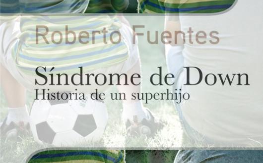 Síndrome de Down: Historia de un superhijo