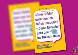 Libro: Cómo hablar para que los niños escuchen. Y cómo escuchar para que los niños hablen
