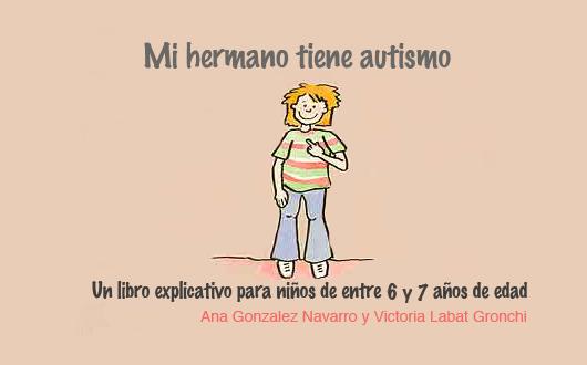 Mi Hermano Tiene Autismo : un Libro Explicativo para Niños de Entre 6 y 7 Años de Edad